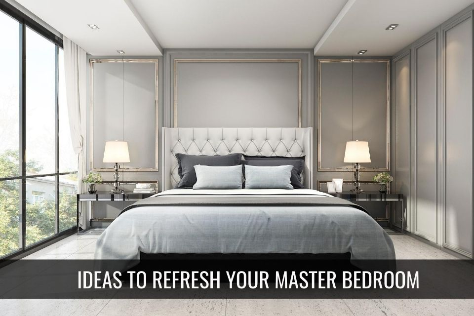 Simple Ideas to Refresh Your Master Bedroom